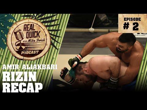 #2: RIZIN Amir Aliakbari Recap - The Real Quick With Mike Swick Podcast