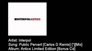 Interpol   Public Pervert Carlos D Remix Mix