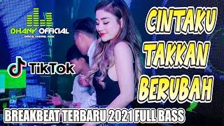 Download DJ CINTAKU TAKKAN BERUBAH BREAKBEAT TERBARU 2021 FULL BASS ( DHANY OFFICIAL )