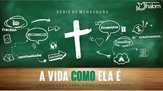A VIDA COMO ELA É  - Nova série de mensagens - Agosto & Setembro