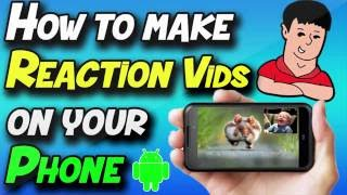 How to Make Reaction Videos on Your Android Phone