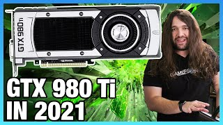 NVIDIA GTX 980 Ti in 2021 Revisit: Benchmarks vs. 1080 Ti, 3080, 6800 XT, & More