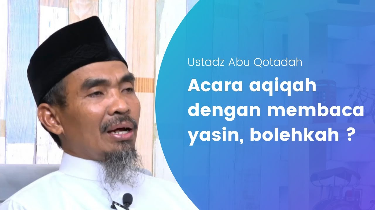 Acara aqiqah dengan membaca yasin, bolehkah ? - Ustadz Abu Qotadah