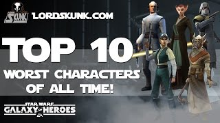TOP 10 WORST CHARACTERS OF ALL TIME in #SWGOH   Star Wars: Galaxy of Heroes