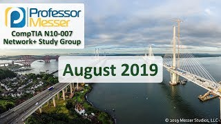 Professor Messer's Network+ Study Group - August 2019