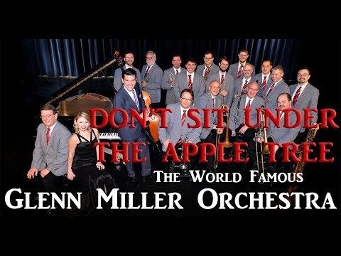 Glenn Miller Orchestra - Don't Sit Under The Apple Tree