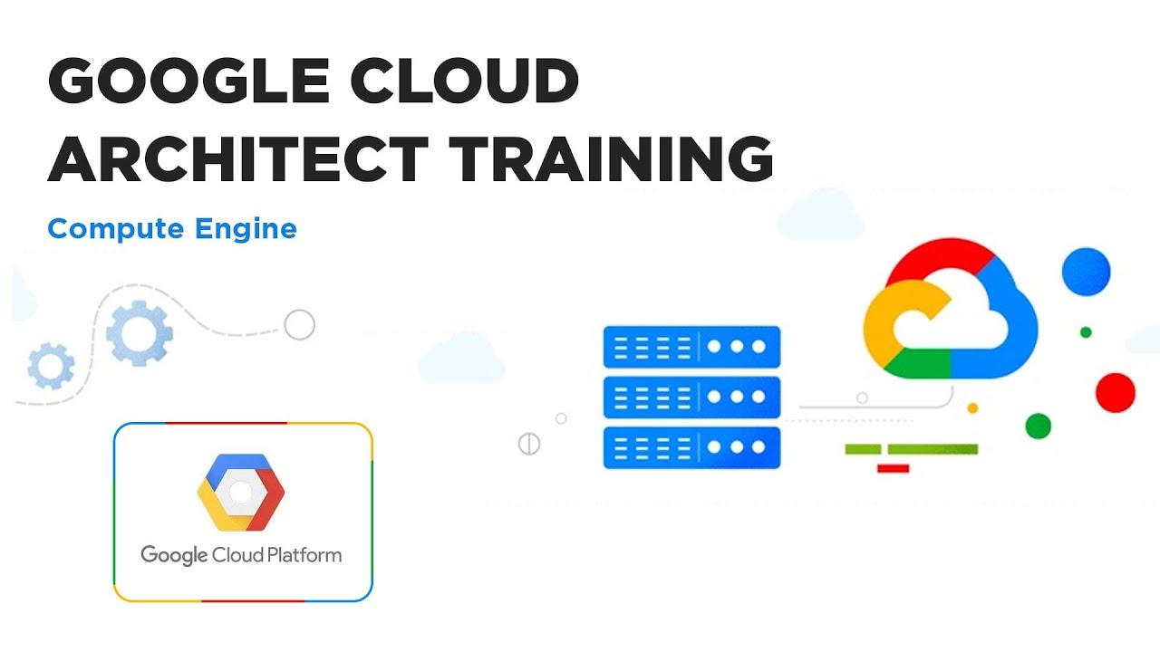 Google Cloud Architect Training - Compute Engine