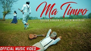 Ma Timro | Deepak Bomjan ft. Sajin Maharjan | Official Music Video | Nepali Pop Song 2017