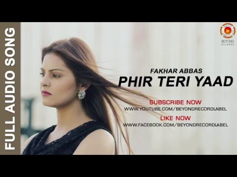 Phir Teri Yaad | Fakhar Abbas | Latest Pakistani Song 2016 | Full Audio
