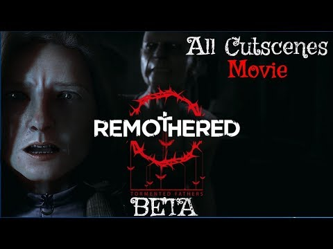 Remothered Tormented Fathers Closed Beta All Cutscenes Movie