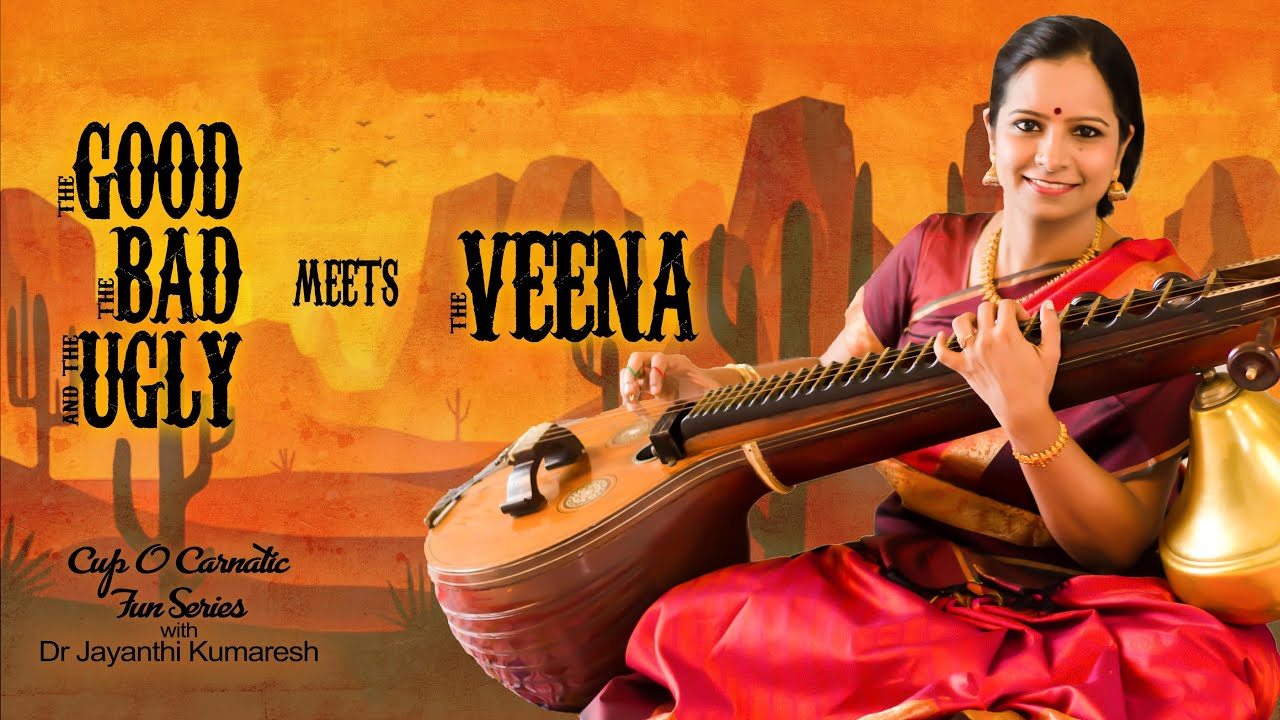 The Good, The Bad and The Ugly meet Veena - Cup O' Carnatic Fun Series - Dr. Jayanthi Kumaresh