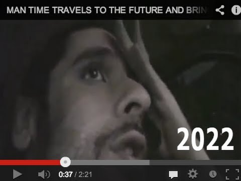 MAN TIME TRAVELS TO THE FUTURE AND BRINGS BACK EVIDENCE! *REAL FOOTAGE*