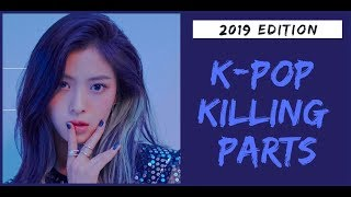 K-POP KILLING PARTS || 2019 EDITION