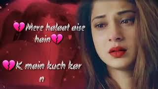 Mere Halat Aise hai ki mai kuch kar nahi sakti WhatsApp status sad song