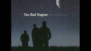 Watch Too Bad Eugene Bad Guy video