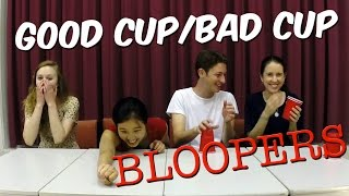 Good Cup/Bad Cup BLOOPERS!