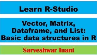 Vector, Matrix, Dataframe, List: The basic data structures in R