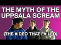 The Video That Failed: The Myth of the Uppsala Scream