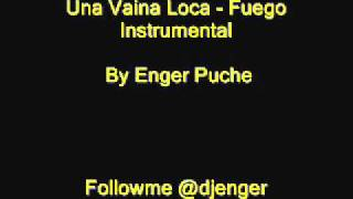 Una vaina loca - Fuego Instrumental By Enger Puche Dj & Producer.wmv