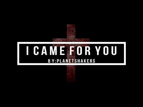 I CAME FOR YOU by Planetshakers instrumental with lyrics