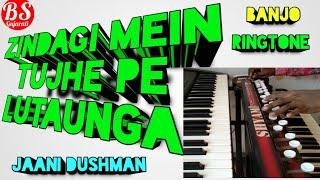 Zindagi Mein Tujhe Pe lutanuga || Banjo Ringtone || Jaani Dushman