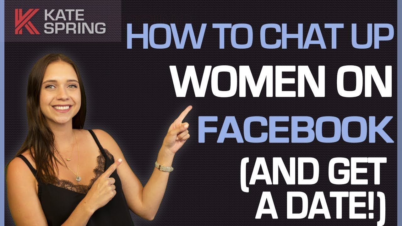 How To Chat Up Women On Facebook (And Get A Date!)