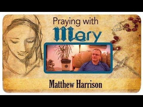 Praying with Mary: Matthew Harrison