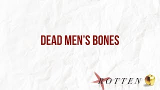 """Dead Men's Bones"" // Rotten - Week Two 