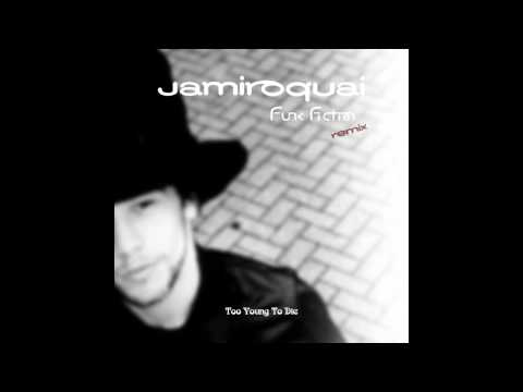 Jamiroquai - Too Young To Die (Funk Fiction Remix)