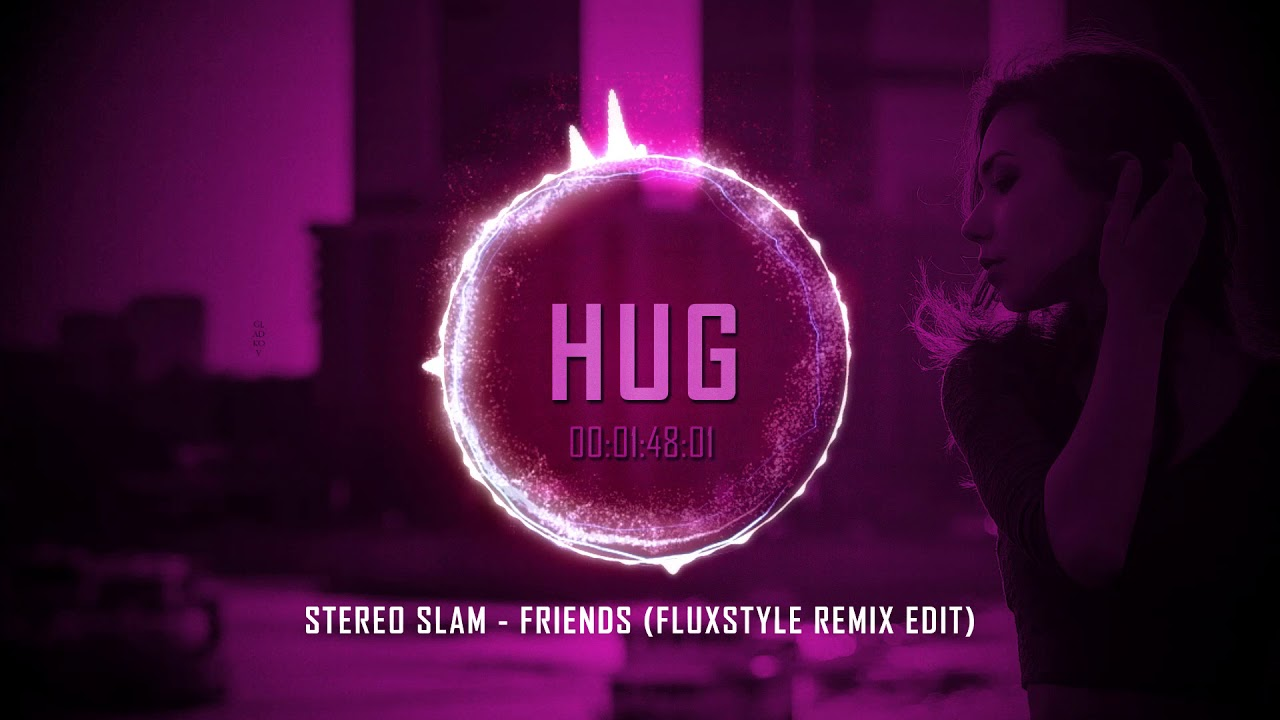 Stereo Slam - Friends (FluxStyle Remix Edit) - YouTube