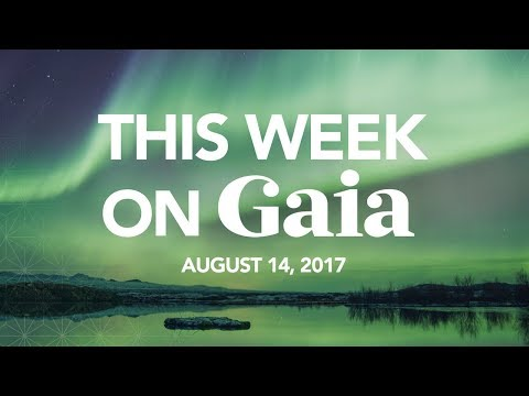 This Week On Gaia | August 14th, 2017