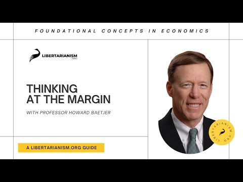 3. Thinking at the Margin | Foundational Concepts in Economics with Howard Baetjer