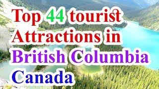 British Columbia tourism, Top 44 tourist Attractions in British Columbia Canada
