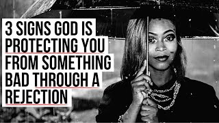 God Is Using a REJECTION as PROTECTION for You If . . .