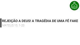 REJEIÇÃO A DEUS ! A TRAGÉDIA DE UMA FÉ FAKE - CULTO - 02.08.2020