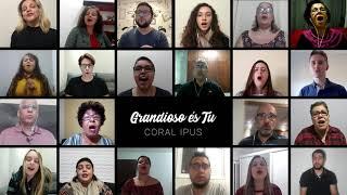 IPUS | CORAL VIRTUAL | GRANDIOSO ÉS TU