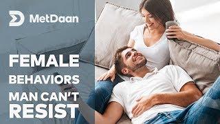 Female Behaviors man cant resist | MET DAAN