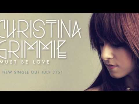 Must be Love-Christina Grimmie (Adavanced Preview, pieced together ...