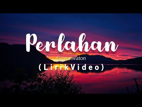 Guyonwaton Official - Perlahan Lirik Video