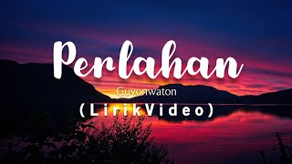 Gambar cover Guyonwaton Official - Perlahan Lirik Video