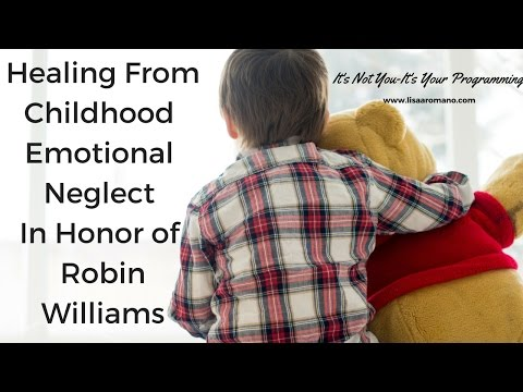 Childhood Emotional Neglect--In Honor Of Robin Williams