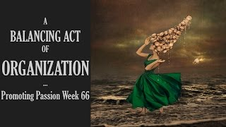 Promoting Passion Week 66: Balancing Act of Organization