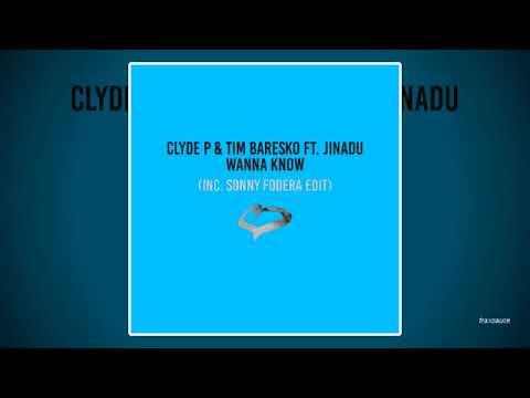 Clyde P & Tim Baresko feat. Jinadu - Wanna Know (Sonny Fodera Edit)