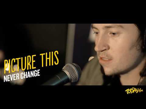 Picture This - Never Change (Today FM)