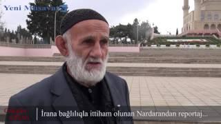 İrana bağlılıqla ittiham olunan Nardarandan reportaj...