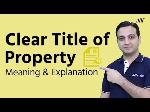 Clear Title (Clean Title) of a Property - Explained