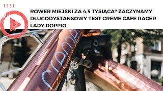 Rower miejski za 4,5 tysiąca? Zaczynamy długodystansowy test Creme Cafe Racer Lady Doppio