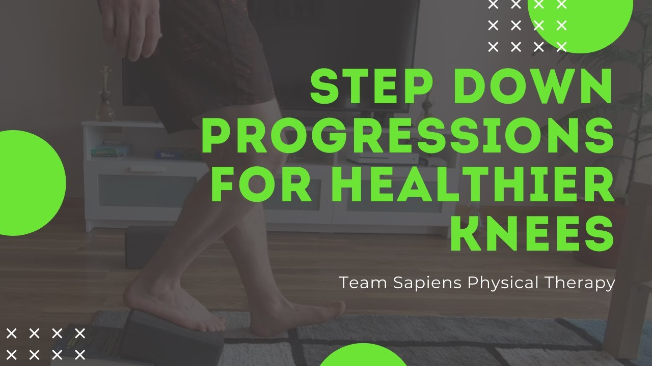 Step down progressions for healthier knees