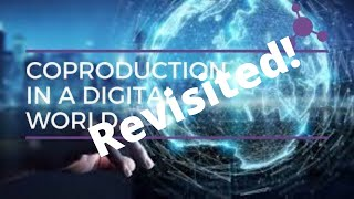Conversations on Co-production: Co production in the digital world Revisited