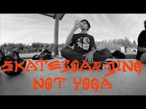 Skateboarding Not Yoga - Full Part